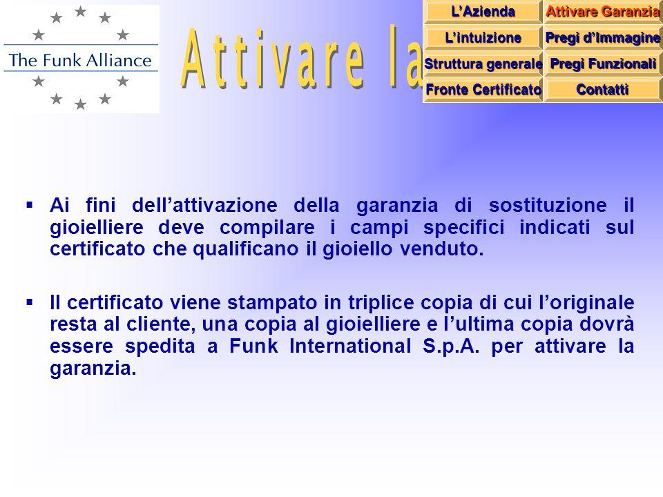 Ai fini dellattivazione della garanzia di sostituzione il gioielliere deve compilare i campi specifici indicati sul certificato che qualificano il gioiello venduto.