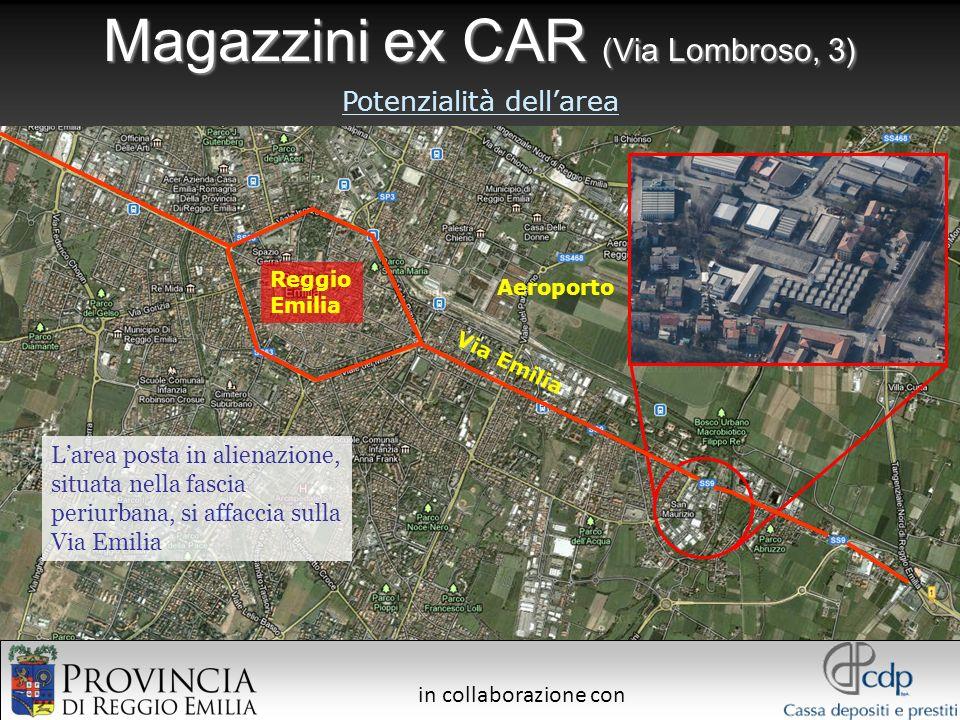 in collaborazione con Magazzini ex CAR (Via Lombroso, 3) Reggio Emilia Potenzialità dellarea Via Emilia Aeroporto Larea posta in alienazione, situata