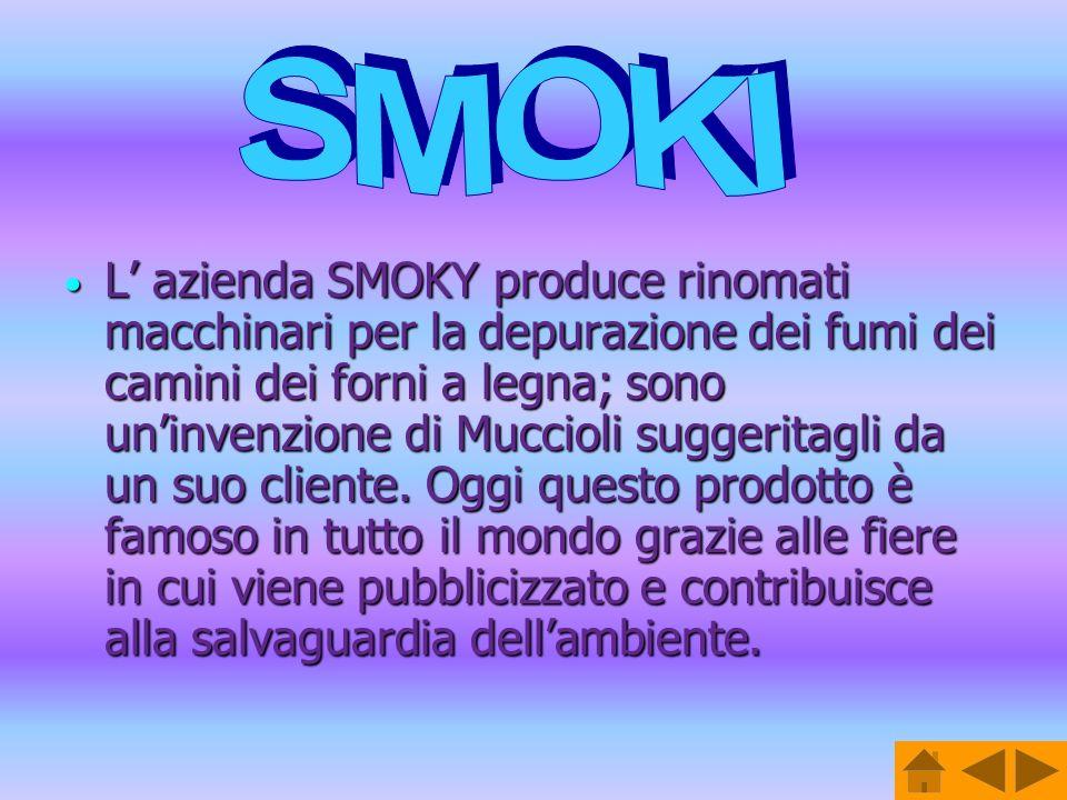L azienda SMOKY produce rinomati macchinari per la depurazione dei fumi dei camini dei forni a legna; sono uninvenzione di Muccioli suggeritagli da un