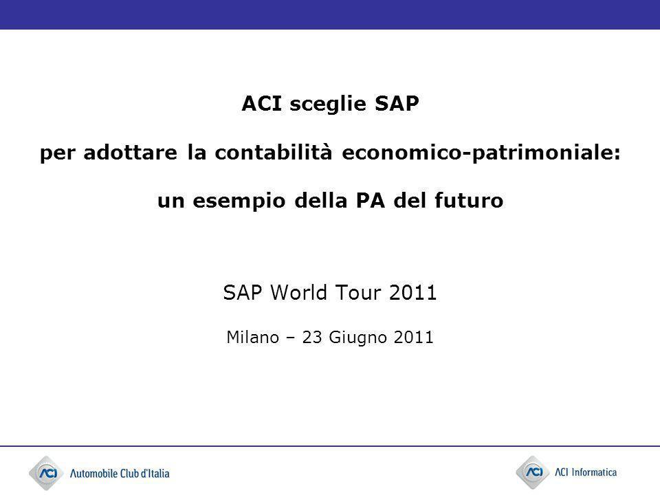 ACI sceglie SAP per adottare la contabilità economico-patrimoniale: un esempio della PA del futuro SAP World Tour 2011 Milano – 23 Giugno 2011