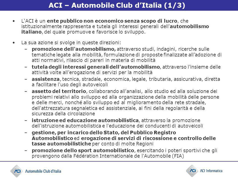 ACI – Automobile Club dItalia (1/3) LACI è un ente pubblico non economico senza scopo di lucro, che istituzionalmente rappresenta e tutela gli interes