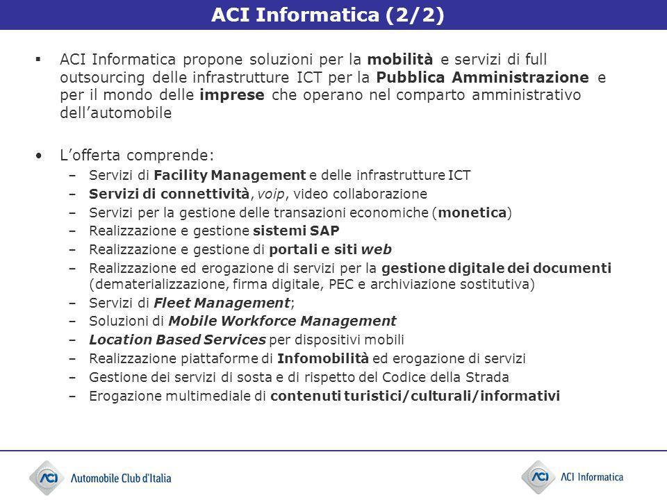 ACI Informatica (2/2) ACI Informatica propone soluzioni per la mobilità e servizi di full outsourcing delle infrastrutture ICT per la Pubblica Amminis