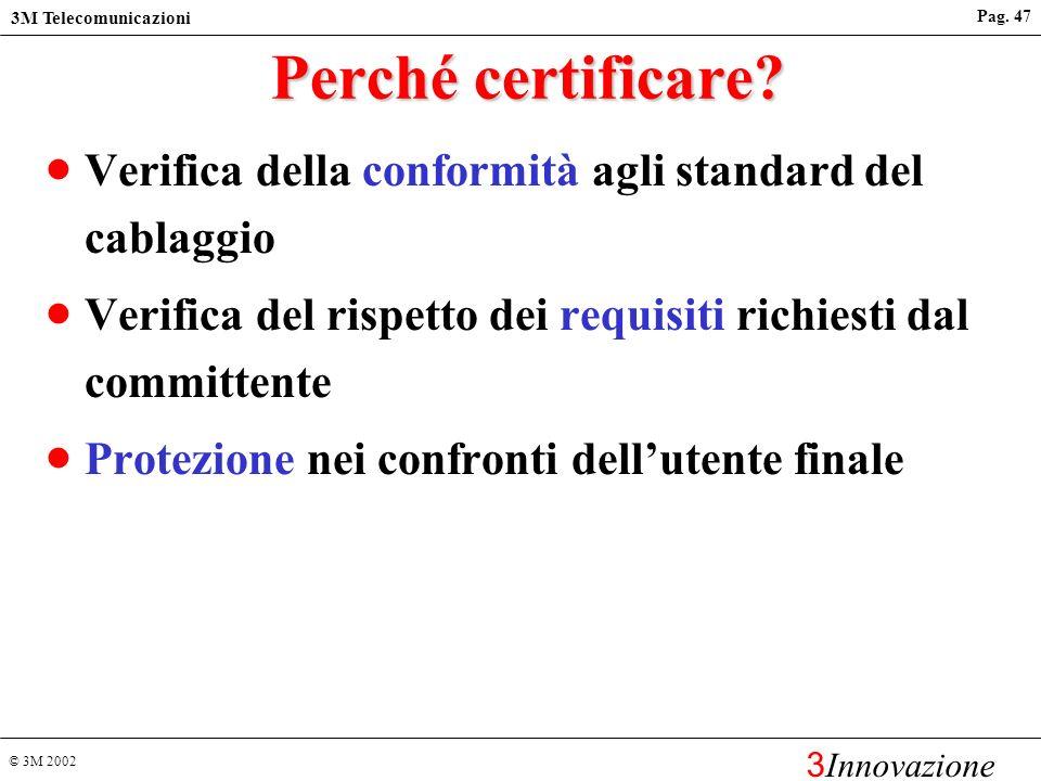 © 3M 2002 3M Telecomunicazioni 3 Innovazione Pag. 46Normative Standard del cablaggio Riguardano la certificazione delle prestazioni dellimpianto Origi