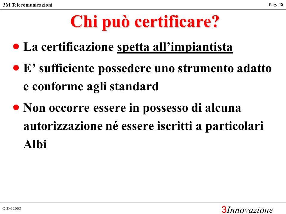© 3M 2002 3M Telecomunicazioni 3 Innovazione Pag. 47 Verifica della conformità agli standard del cablaggio Verifica del rispetto dei requisiti richies