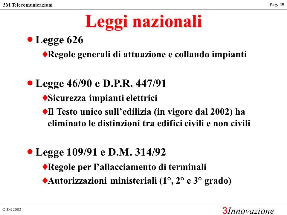 © 3M 2002 3M Telecomunicazioni 3 Innovazione Pag. 48 La certificazione spetta allimpiantista E sufficiente possedere uno strumento adatto e conforme a