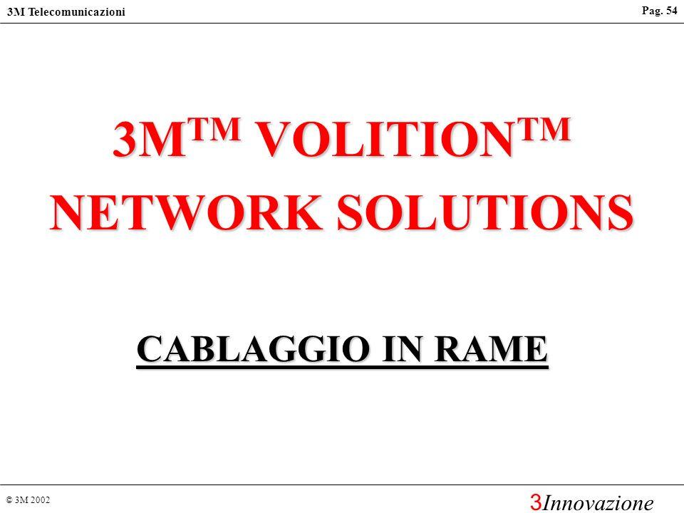 © 3M 2002 3M Telecomunicazioni 3 Innovazione Pag. 53 Per ottenere la garanzia estesa è necessario che: tutte le parti siano dei sistemi 3 e il cavo in