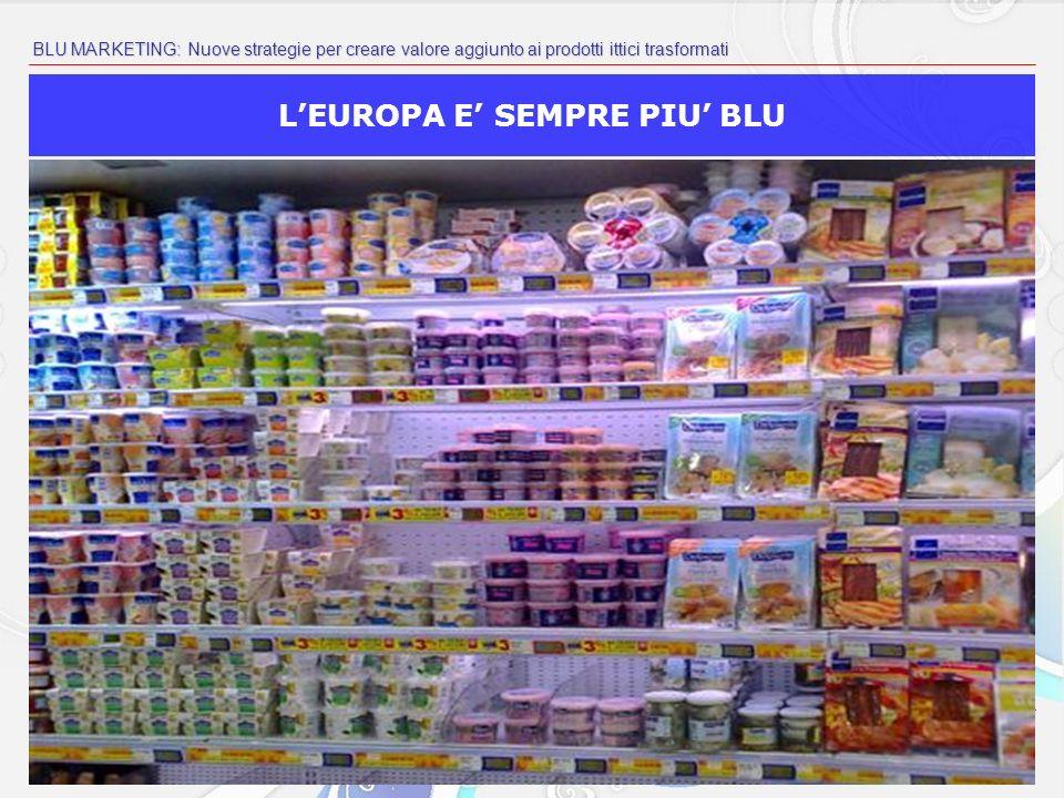 BLU MARKETING: Nuove strategie per creare valore aggiunto ai prodotti ittici trasformati LEUROPA E SEMPRE PIU BLU