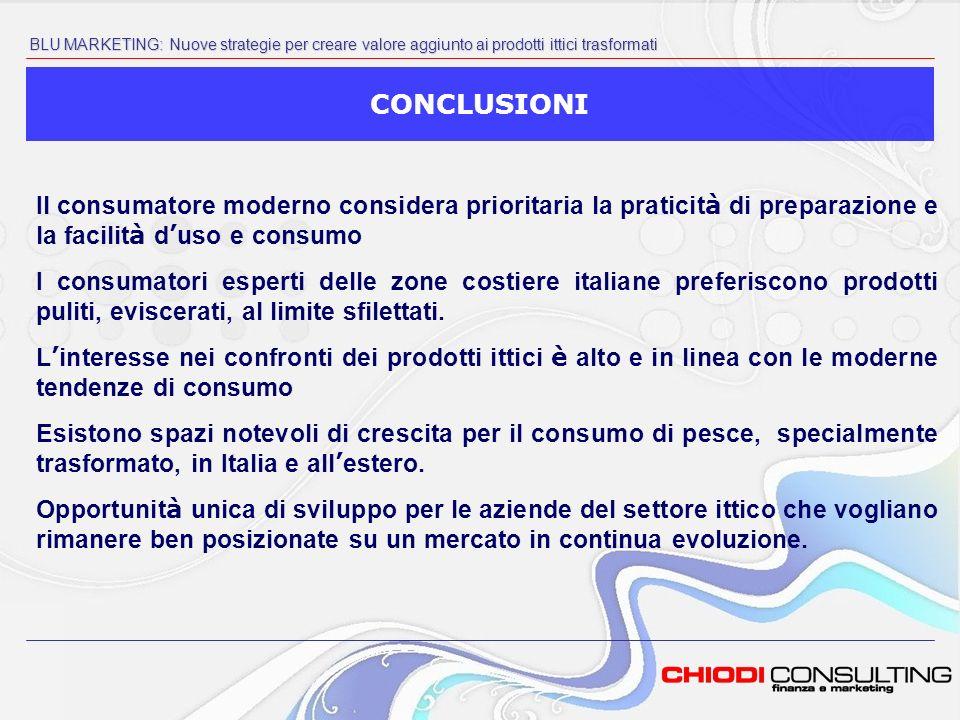 Il consumatore moderno considera prioritaria la praticit à di preparazione e la facilit à d uso e consumo I consumatori esperti delle zone costiere italiane preferiscono prodotti puliti, eviscerati, al limite sfilettati.