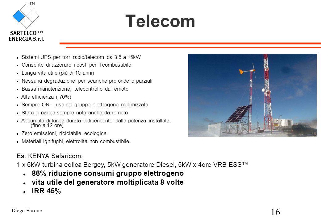 Diego Barone 16 TM SARTELCO TM ENERGIA S.r.l. Telecom Sistemi UPS per torri radio/telecom da 3.5 a 15kW Consente di azzerare i costi per il combustibi