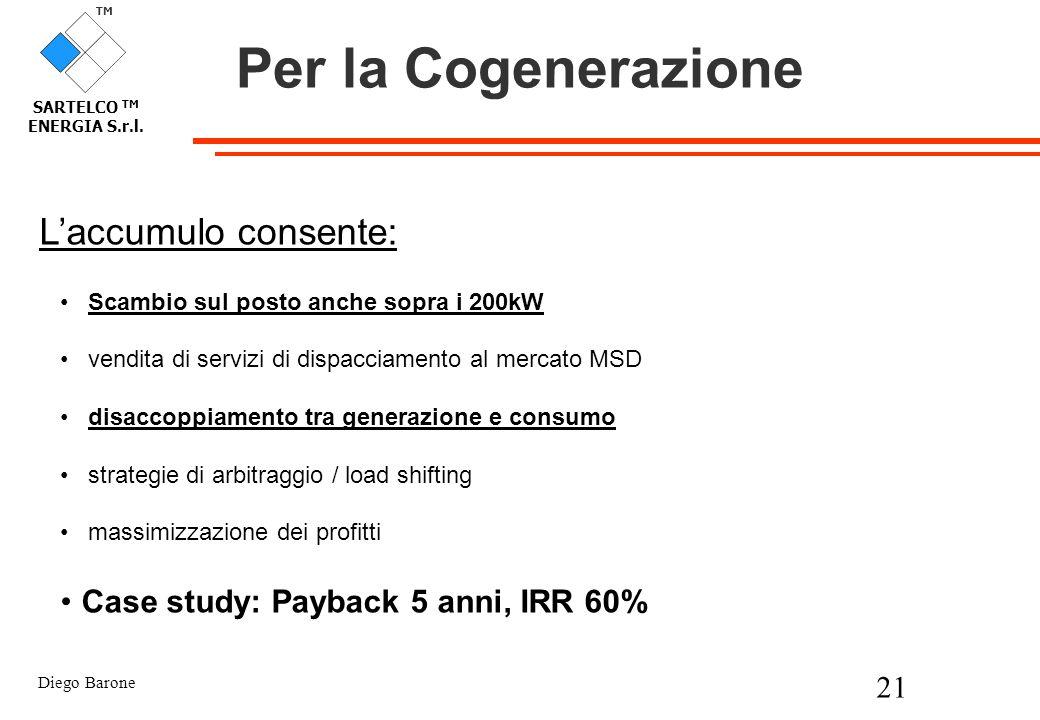 Diego Barone 21 TM SARTELCO TM ENERGIA S.r.l. Per la Cogenerazione Laccumulo consente: Scambio sul posto anche sopra i 200kW vendita di servizi di dis