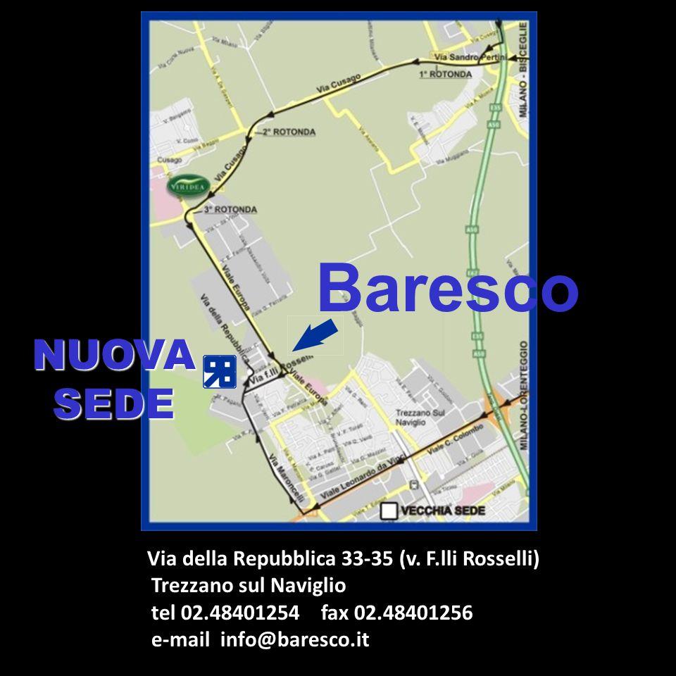 Via della Repubblica 33-35 (v. F.lli Rosselli) Trezzano sul Naviglio tel 02.48401254 fax 02.48401256 e-mail info@baresco.it NUOVASEDE Baresco