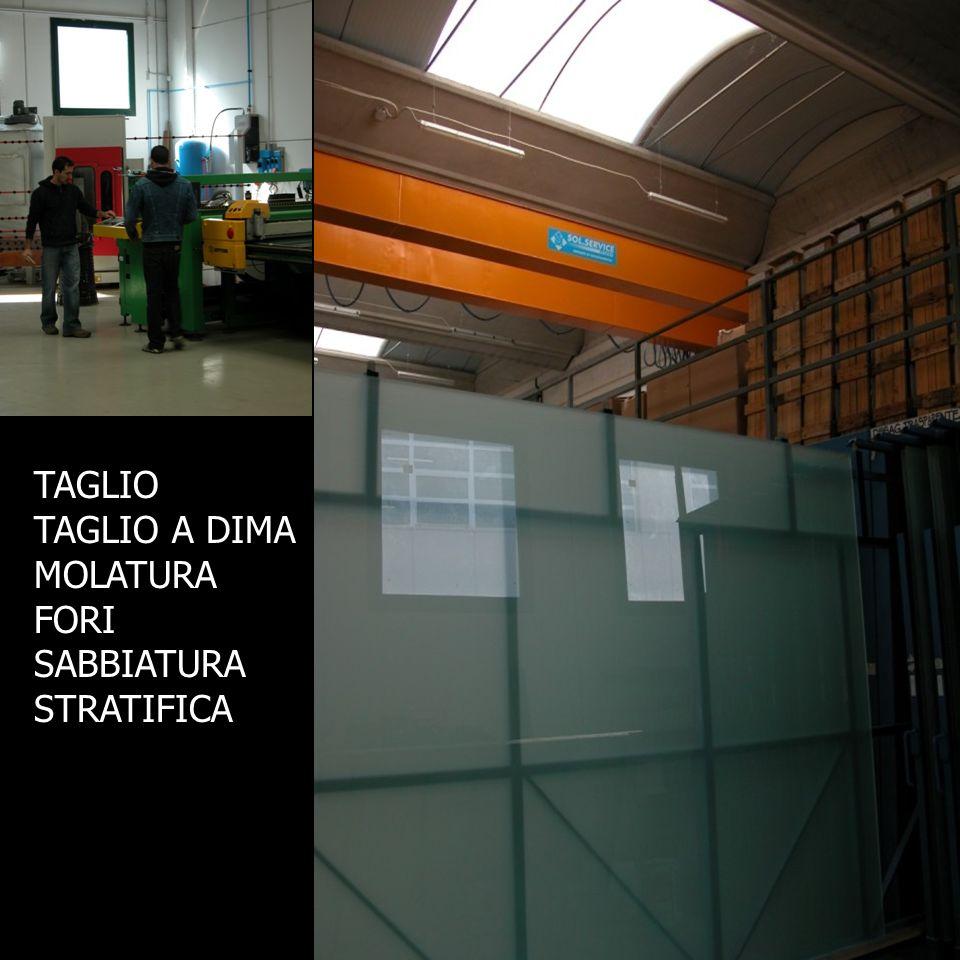 TAGLIO TAGLIO A DIMA MOLATURA FORI SABBIATURA STRATIFICA
