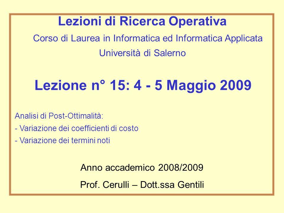 Lezione n° 15: 4 - 5 Maggio 2009 Analisi di Post-Ottimalità: - Variazione dei coefficienti di costo - Variazione dei termini noti Anno accademico 2008