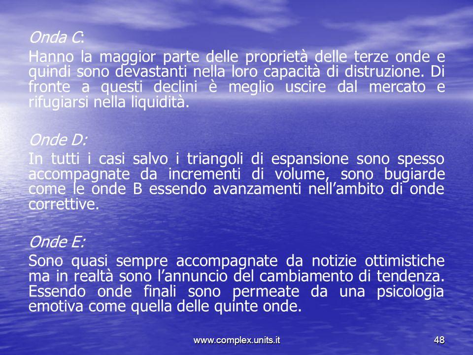 www.complex.units.it48 Onda C: Hanno la maggior parte delle proprietà delle terze onde e quindi sono devastanti nella loro capacità di distruzione. Di