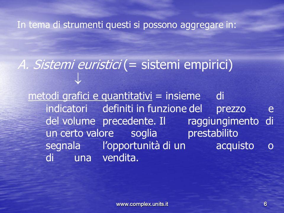 www.complex.units.it6 In tema di strumenti questi si possono aggregare in: A. Sistemi euristici (= sistemi empirici) metodi grafici e quantitativi = i