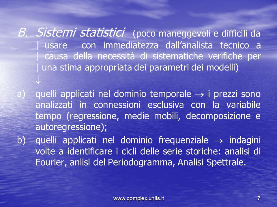 www.complex.units.it7 B. B.Sistemi statistici (poco maneggevoli e difficili da |usare con immediatezza dallanalista tecnico a | causa della necessità