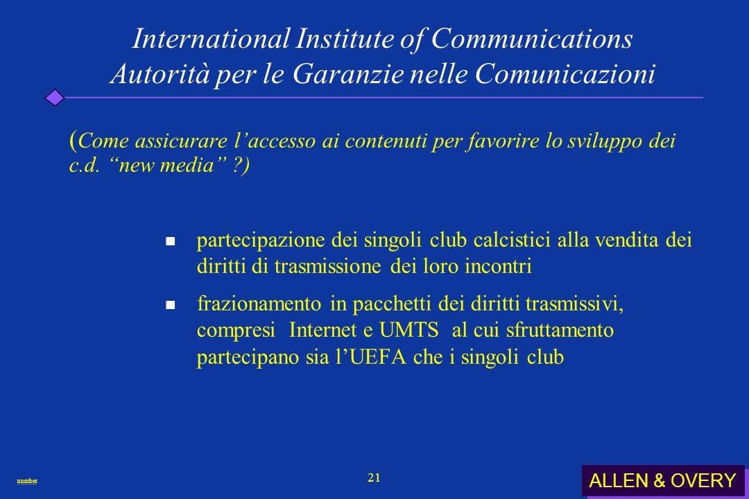 ALLEN & OVERY numbernumber 21 International Institute of Communications Autorità per le Garanzie nelle Comunicazioni ( Come assicurare laccesso ai contenuti per favorire lo sviluppo dei c.d.
