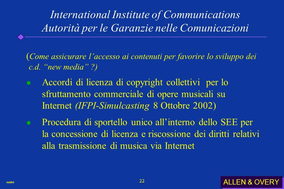 ALLEN & OVERY numbernumber 22 International Institute of Communications Autorità per le Garanzie nelle Comunicazioni ( Come assicurare laccesso ai contenuti per favorire lo sviluppo dei c.d.
