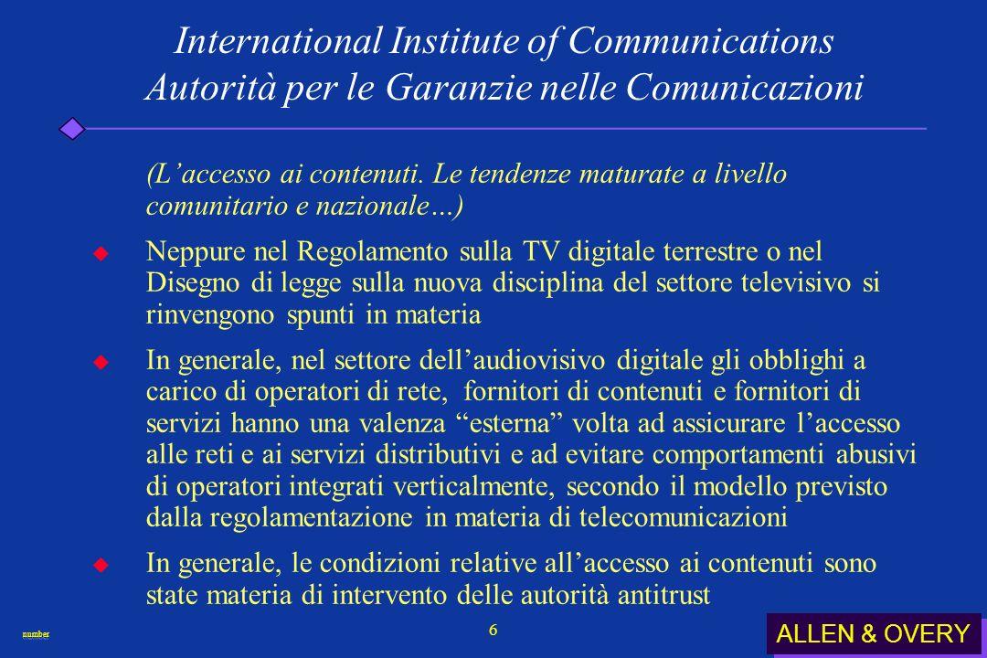 ALLEN & OVERY numbernumber 17 International Institute of Communications Autorità per le Garanzie nelle Comunicazioni ( Come assicurare laccesso ai contenuti per favorire lo sviluppo dei c.d.