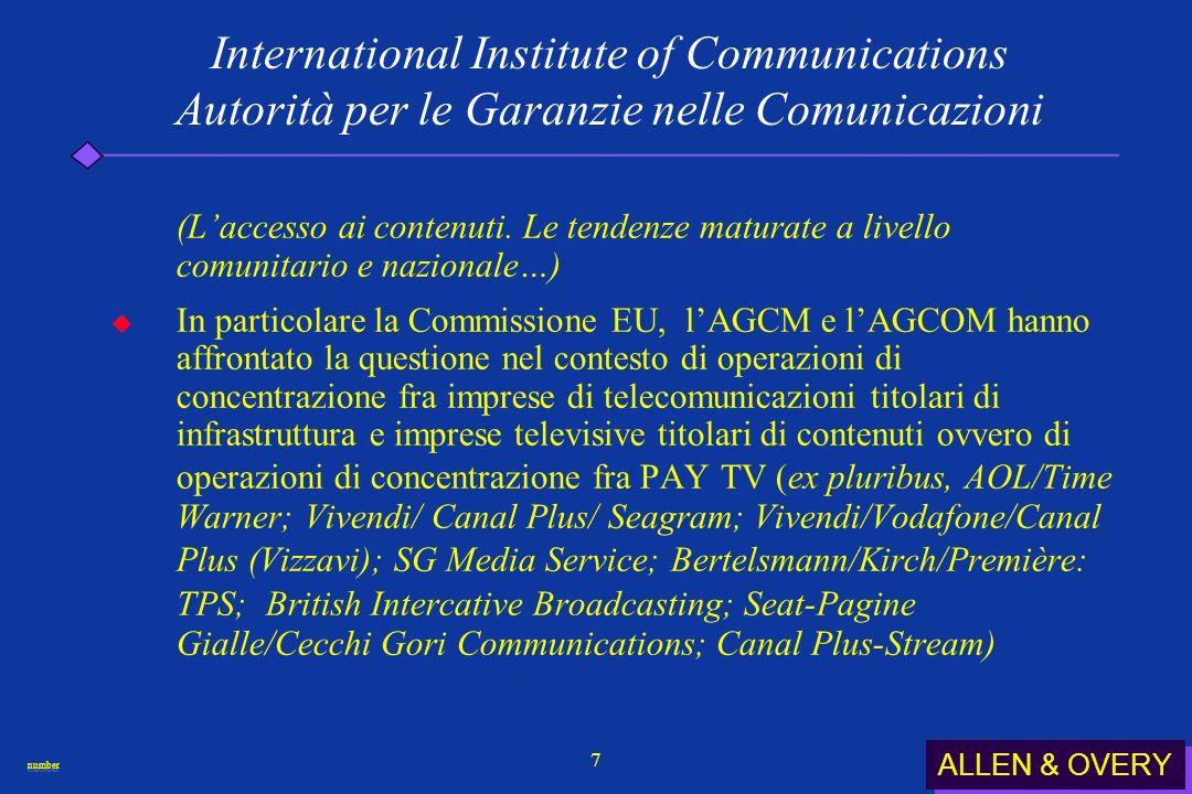 ALLEN & OVERY numbernumber 18 International Institute of Communications Autorità per le Garanzie nelle Comunicazioni ( Come assicurare laccesso ai contenuti per favorire lo sviluppo dei c.d.