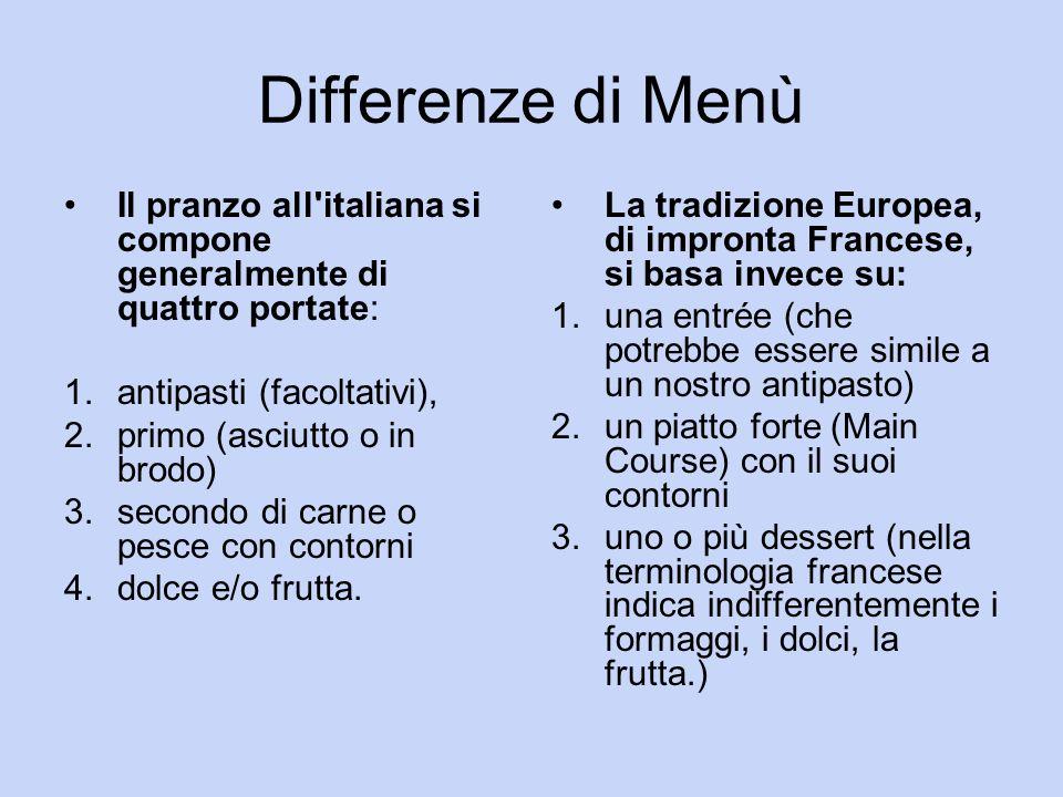 Differenze di Menù Il pranzo all italiana si compone generalmente di quattro portate: 1.antipasti (facoltativi), 2.primo (asciutto o in brodo) 3.secondo di carne o pesce con contorni 4.dolce e/o frutta.
