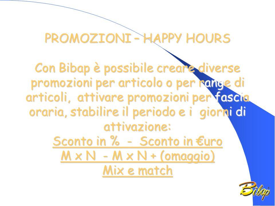 PROMOZIONI – HAPPY HOURS Con Bibap è possibile creare diverse promozioni per articolo o per range di articoli, attivare promozioni per fascia oraria, stabilire il periodo e i giorni di attivazione: Sconto in % - Sconto in uro M x N - M x N + (omaggio) Mix e match