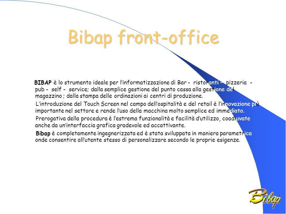 Bibap front-office BIBAP è lo strumento ideale per linformatizzazione di Bar - ristoranti – pizzeria - pub - self - service; dalla semplice gestione del punto cassa alla gestione del magazzino ; dalla stampa delle ordinazioni ai centri di produzione.
