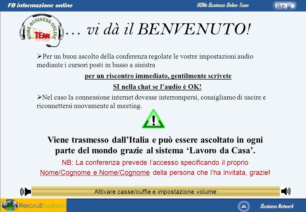 FB informazione online Business Network HOMe Business Online Team … vi dà il BENVENUTO! Per un buon ascolto della conferenza regolate le vostre impost