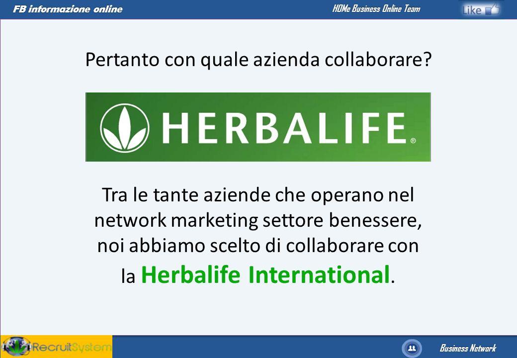 FB informazione online Business Network HOMe Business Online Team Tra le tante aziende che operano nel network marketing settore benessere, noi abbiam