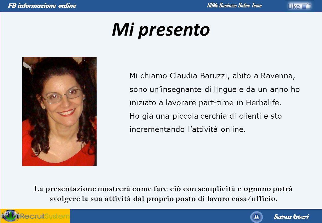FB informazione online Business Network HOMe Business Online Team La presentazione mostrerà come fare ciò con semplicità e ognuno potrà svolgere la su