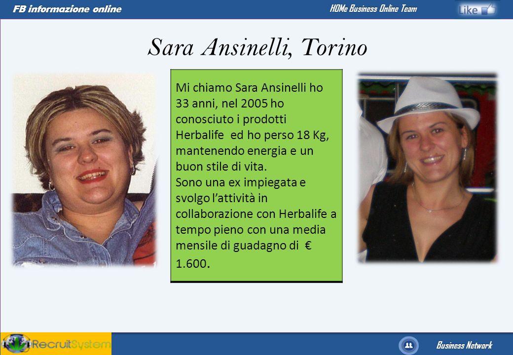 FB informazione online Business Network HOMe Business Online Team Mi chiamo Sara Ansinelli ho 33 anni, nel 2005 ho conosciuto i prodotti Herbalife ed
