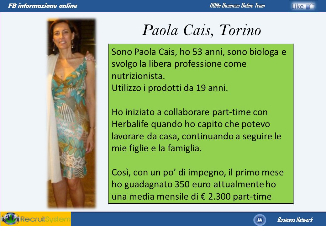 FB informazione online Business Network HOMe Business Online Team Sono Paola Cais, ho 53 anni, sono biologa e svolgo la libera professione come nutriz