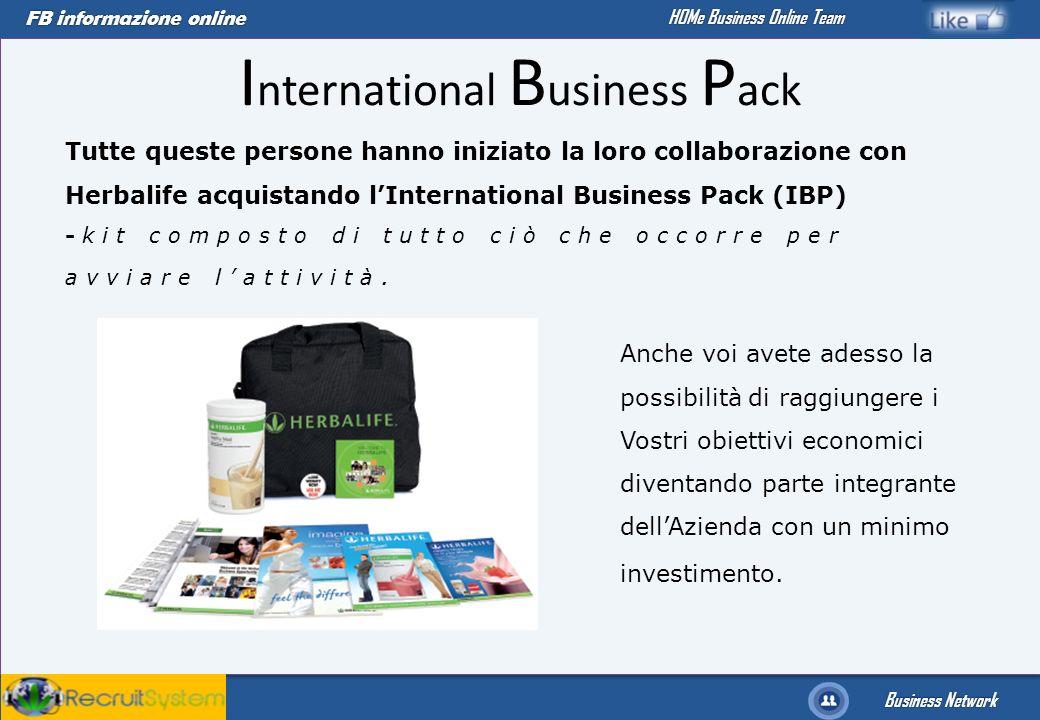 FB informazione online Business Network HOMe Business Online Team I nternational B usiness P ack Tutte queste persone hanno iniziato la loro collabora