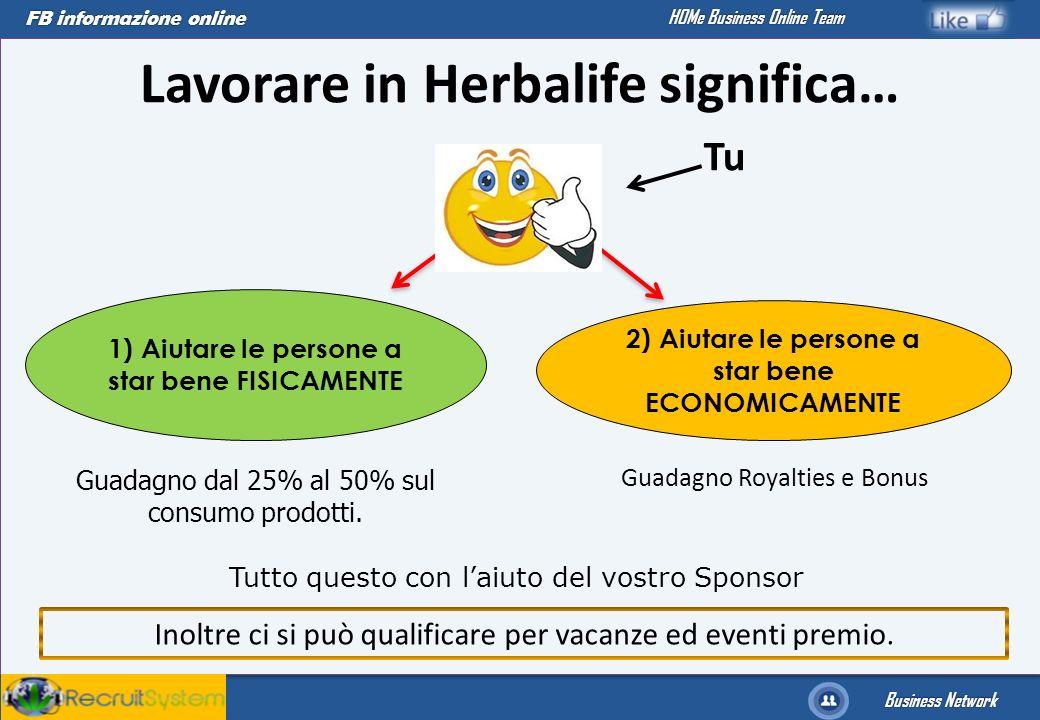 FB informazione online Business Network HOMe Business Online Team Lavorare in Herbalife significa… 2) Aiutare le persone a star bene ECONOMICAMENTE 1)