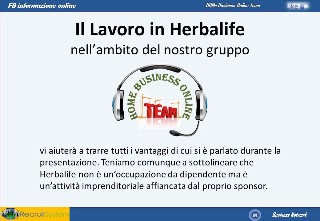 FB informazione online Business Network HOMe Business Online Team Il Lavoro in Herbalife nellambito del nostro gruppo vi aiuterà a trarre tutti i vant