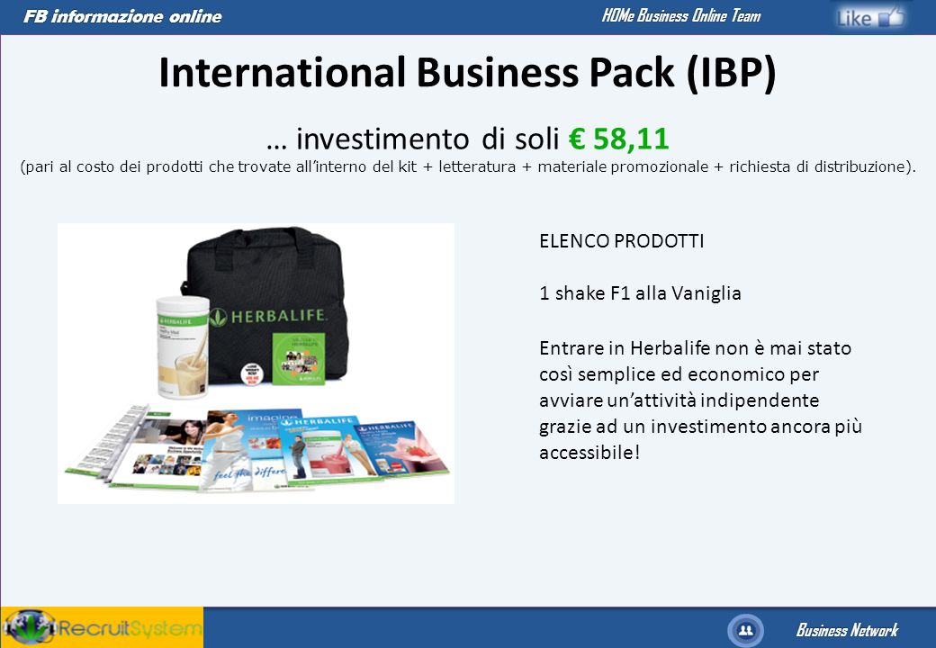 FB informazione online Business Network HOMe Business Online Team International Business Pack (IBP) … investimento di soli 58,11 (pari al costo dei pr