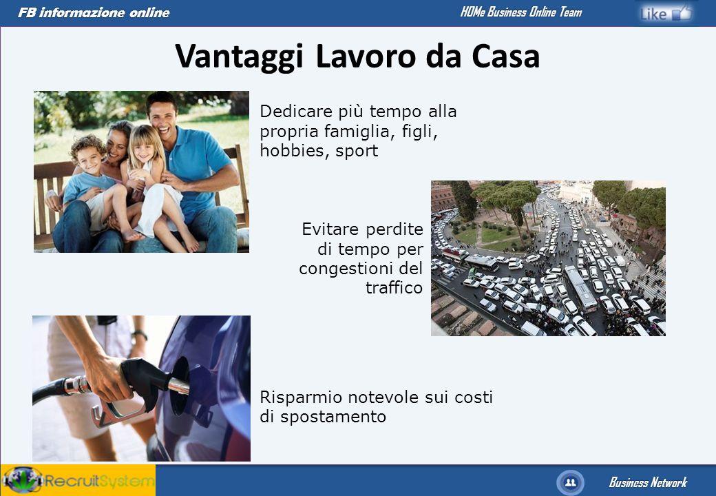 FB informazione online Business Network HOMe Business Online Team Vantaggi Lavoro da Casa Dedicare più tempo alla propria famiglia, figli, hobbies, sp