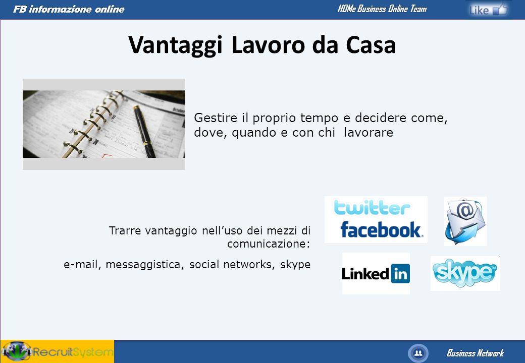 FB informazione online Business Network HOMe Business Online Team Vantaggi Lavoro da Casa Gestire il proprio tempo e decidere come, dove, quando e con