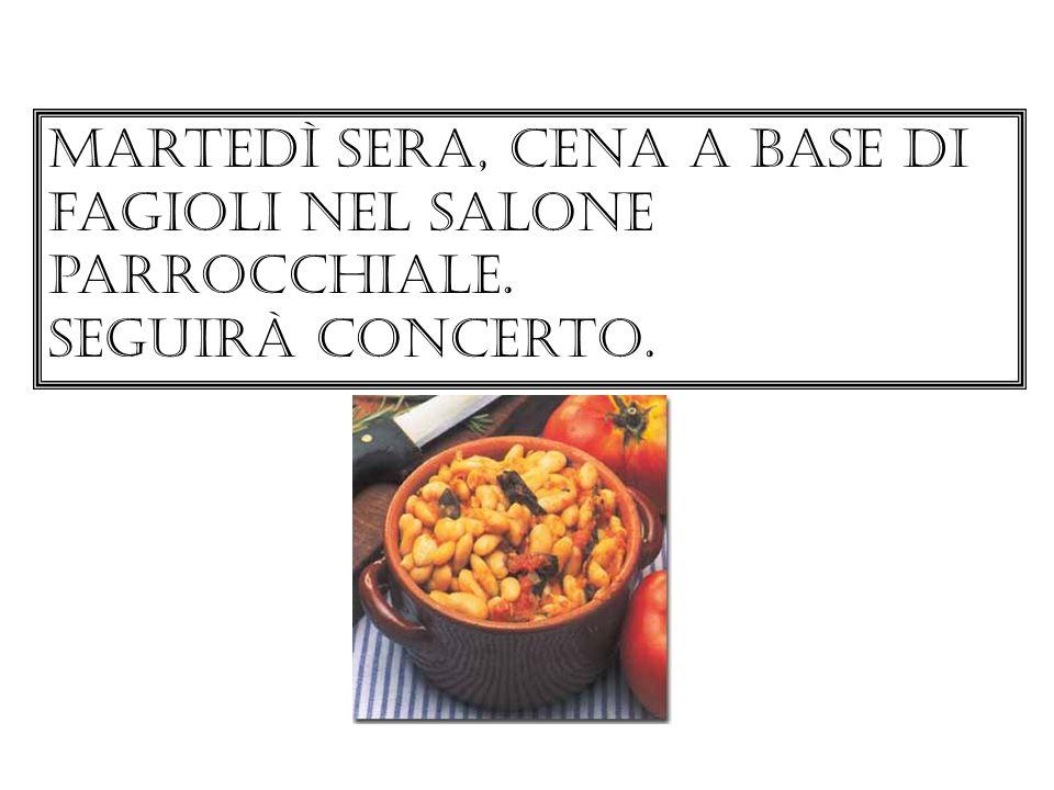 Martedì sera, cena a base di fagioli nel salone parrocchiale. Seguirà concerto.