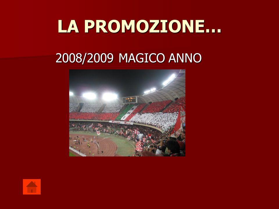 LA PROMOZIONE… 2008/2009 MAGICO ANNO 2008/2009 MAGICO ANNO