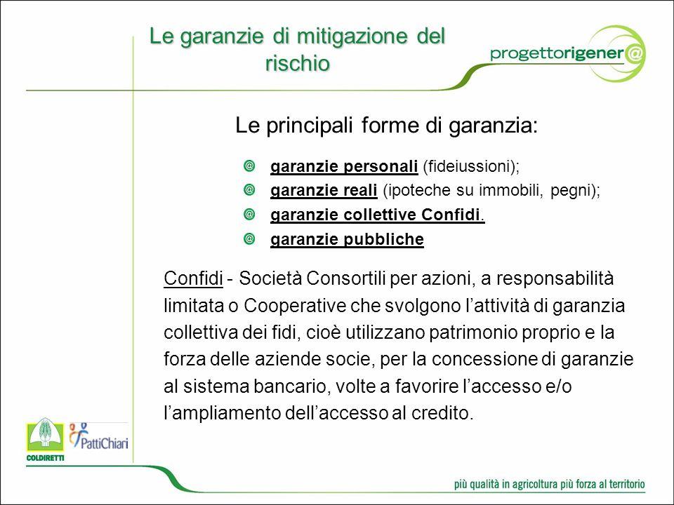 Le garanzie di mitigazione del rischio garanzie personali (fideiussioni); garanzie reali (ipoteche su immobili, pegni); garanzie collettive Confidi.