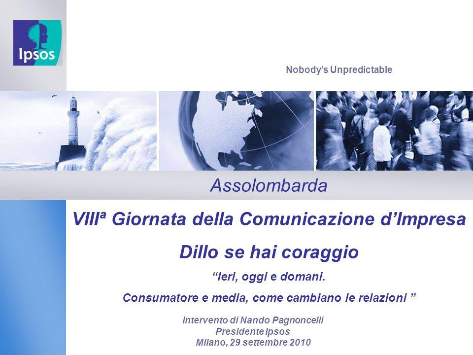 Nobodys Unpredictable Intervento di Nando Pagnoncelli Presidente Ipsos Milano, 29 settembre 2010 Assolombarda VIIIª Giornata della Comunicazione dImpresa Dillo se hai coraggio Ieri, oggi e domani.