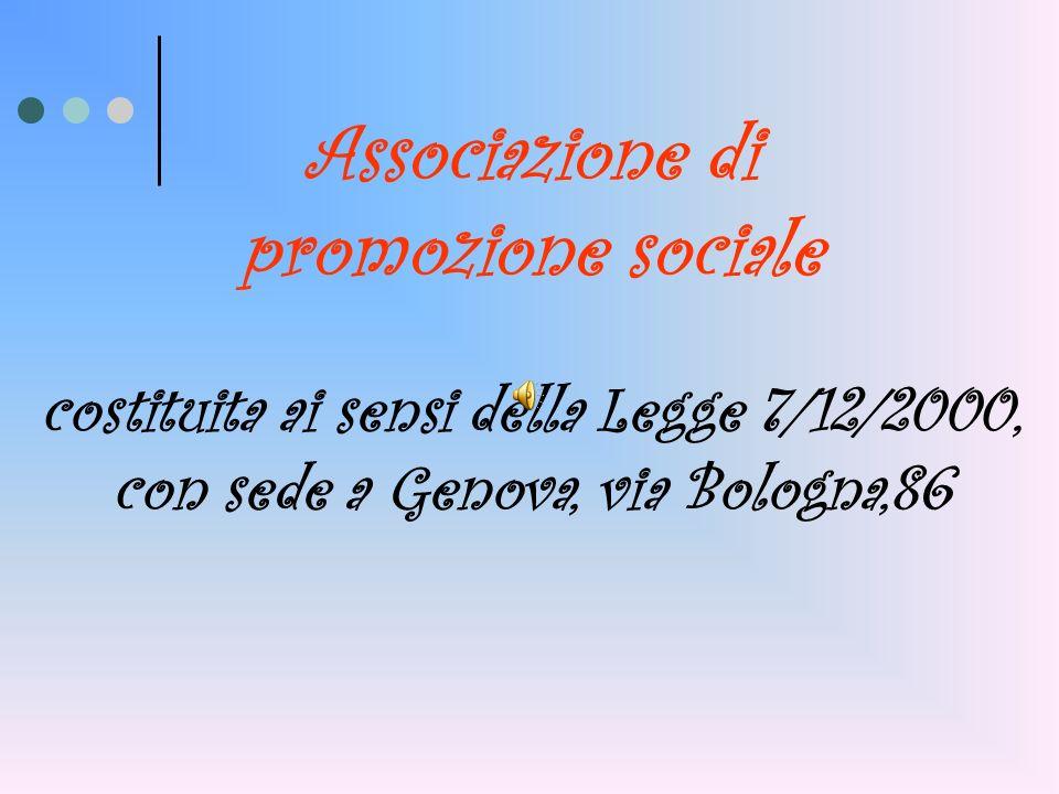 Associazione di promozione sociale costituita ai sensi della Legge 7/12/2000, con sede a Genova, via Bologna,86