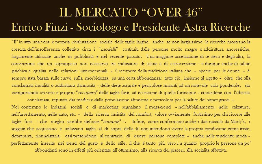IL MERCATO OVER 46 Enrico Finzi - Sociologo e Presidente Astra Ricerche E in atto una vera e propria rivalutazione sociale delle taglie larghe, anche