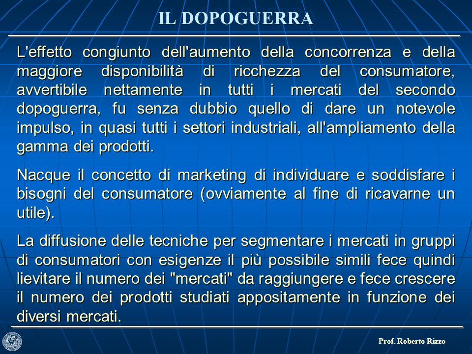 IL DOPOGUERRA Prof. Roberto Rizzo L'effetto congiunto dell'aumento della concorrenza e della maggiore disponibilità di ricchezza del consumatore, avve