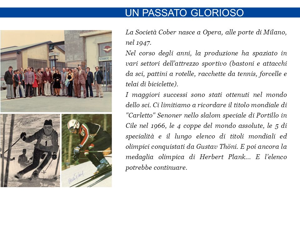 UN PASSATO GLORIOSO La Società Cober nasce a Opera, alle porte di Milano, nel 1947.