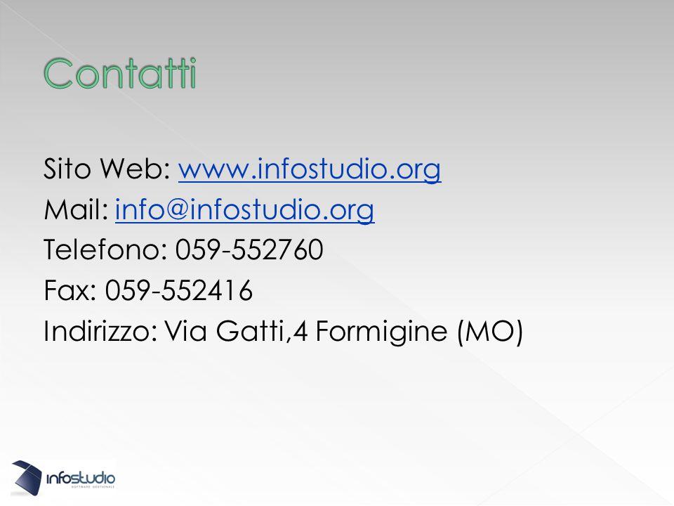 Sito Web: www.infostudio.orgwww.infostudio.org Mail: info@infostudio.orginfo@infostudio.org Telefono: 059-552760 Fax: 059-552416 Indirizzo: Via Gatti,4 Formigine (MO)