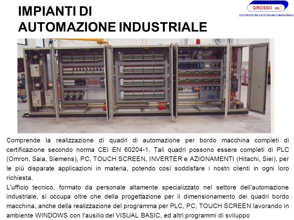 IMPIANTI DI AUTOMAZIONE INDUSTRIALE Comprende la realizzazione di quadri di automazione per bordo macchina completi di certificazione secondo norma CEI EN 60204-1.