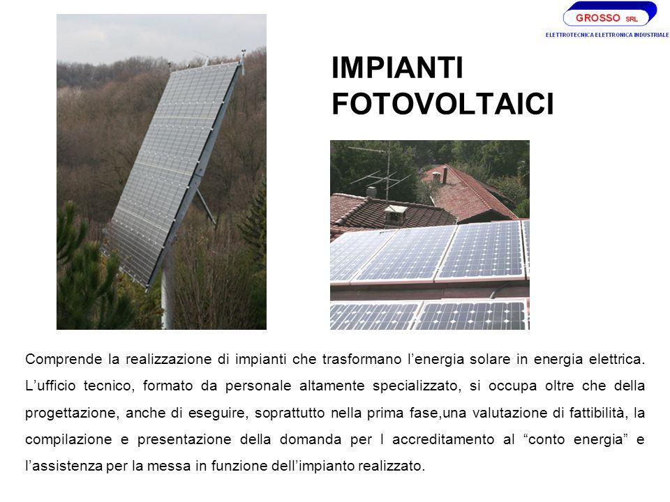 IMPIANTI FOTOVOLTAICI Comprende la realizzazione di impianti che trasformano lenergia solare in energia elettrica.