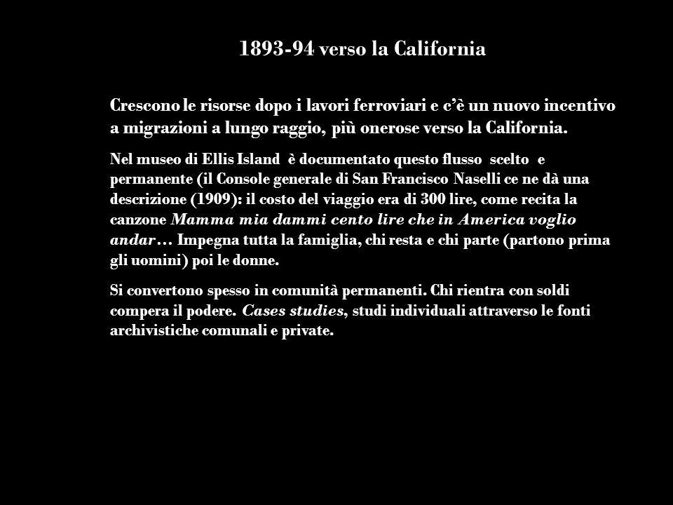 1893-94 verso la California Crescono le risorse dopo i lavori ferroviari e cè un nuovo incentivo a migrazioni a lungo raggio, più onerose verso la Cal